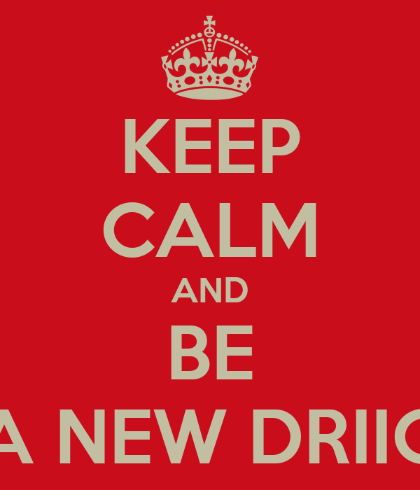 KEEP CALM AND BE A NEW DRIIC