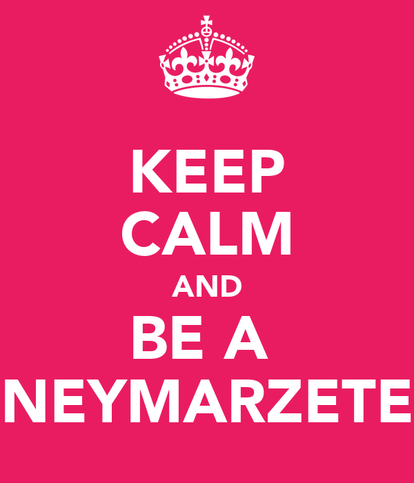 KEEP CALM AND BE A  NEYMARZETE