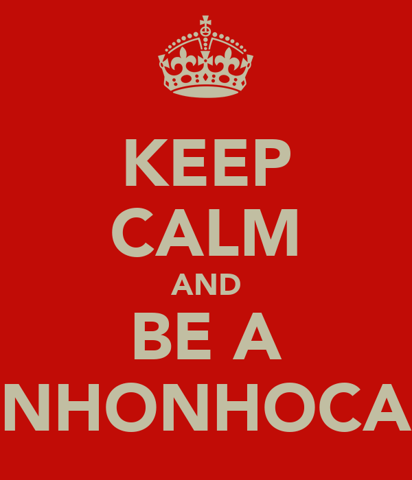 KEEP CALM AND BE A NHONHOCA