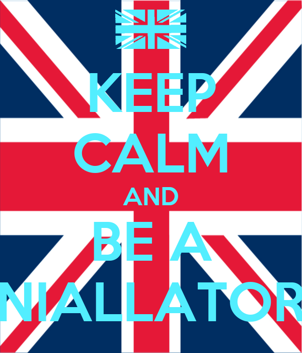 KEEP CALM AND BE A NIALLATOR