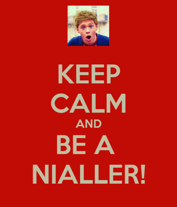 KEEP CALM AND BE A  NIALLER!