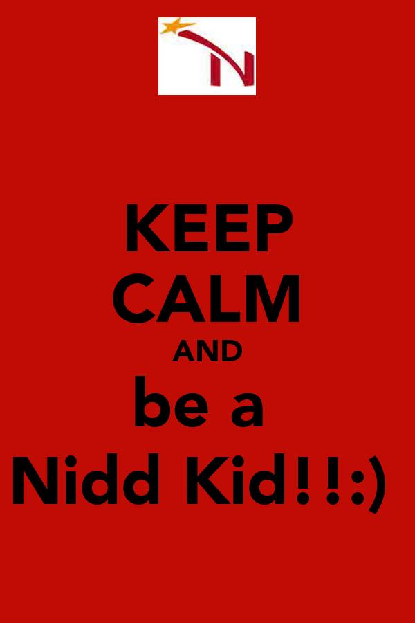 KEEP CALM AND be a  Nidd Kid!!:)