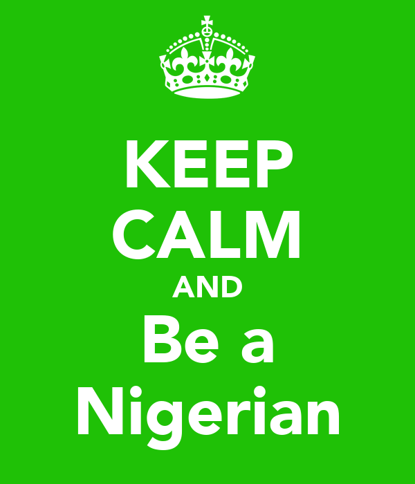 KEEP CALM AND Be a Nigerian