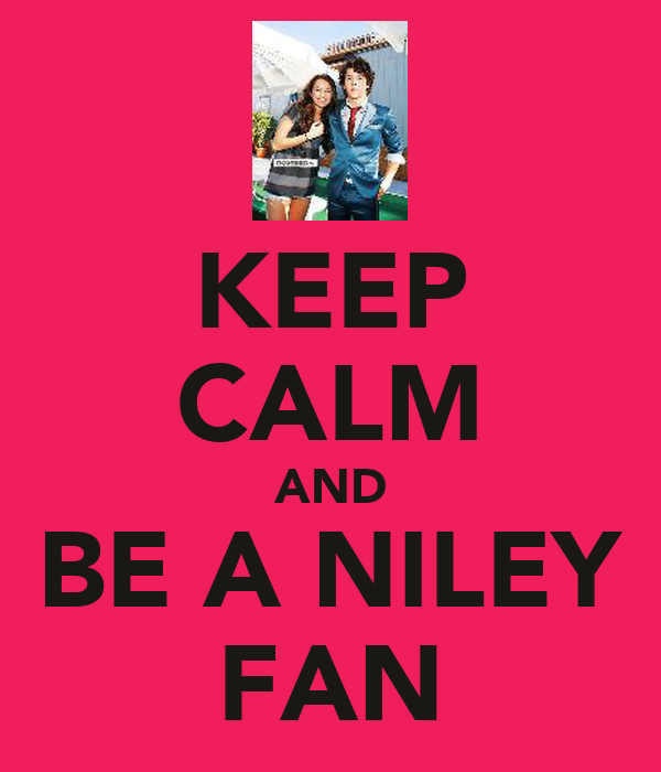 KEEP CALM AND BE A NILEY FAN