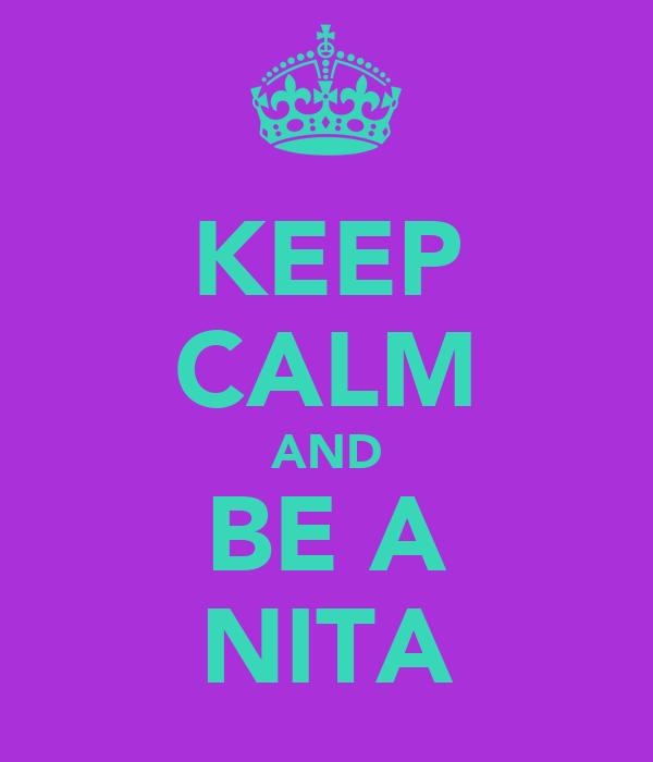 KEEP CALM AND BE A NITA