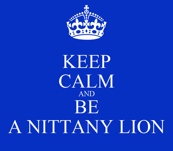 KEEP CALM AND BE A NITTANY LION
