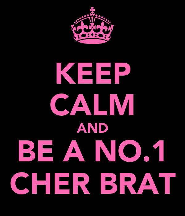 KEEP CALM AND BE A NO.1 CHER BRAT
