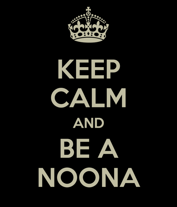 KEEP CALM AND BE A NOONA