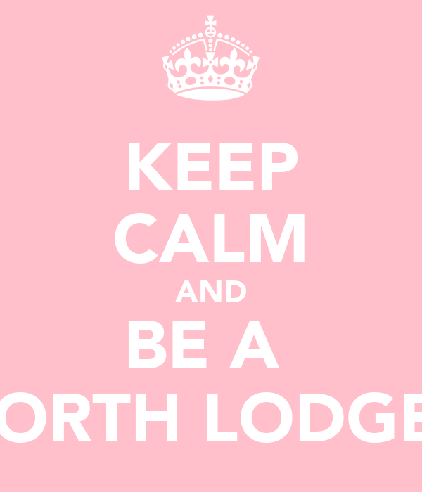 KEEP CALM AND BE A  NORTH LODGER