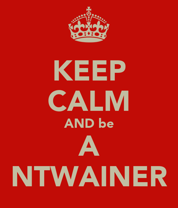 KEEP CALM AND be A NTWAINER