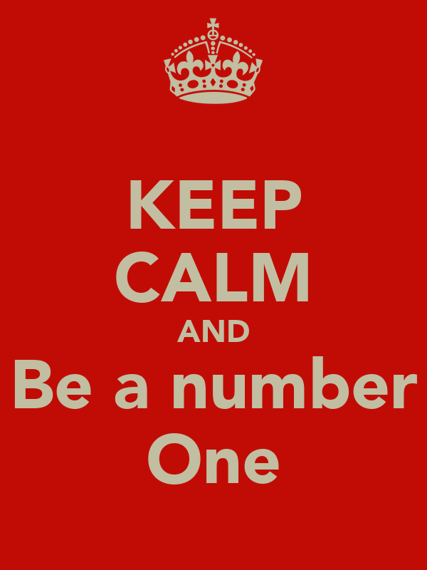KEEP CALM AND Be a number One