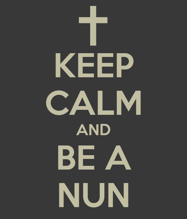 KEEP CALM AND BE A NUN