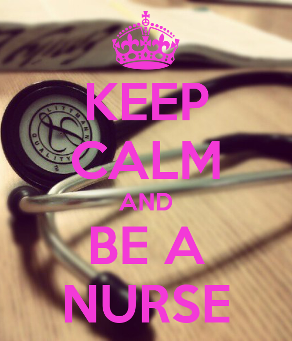 KEEP CALM AND BE A NURSE