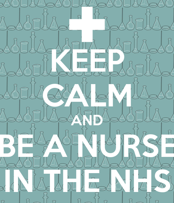 KEEP CALM AND BE A NURSE IN THE NHS