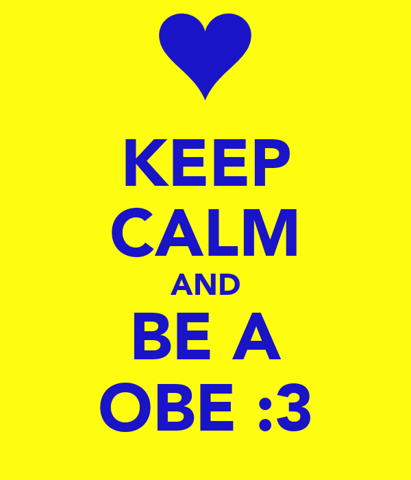 KEEP CALM AND BE A OBE :3