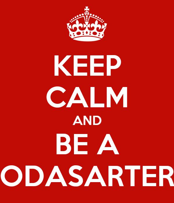 KEEP CALM AND BE A ODASARTER