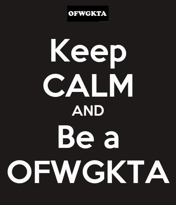 Keep CALM AND Be a OFWGKTA