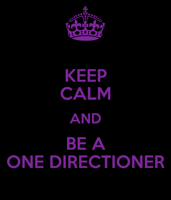 KEEP CALM AND BE A ONE DIRECTIONER