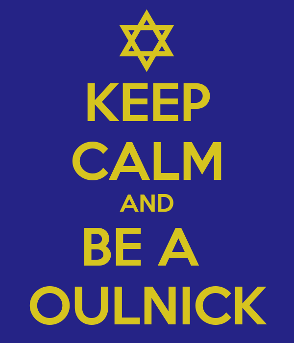 KEEP CALM AND BE A  OULNICK