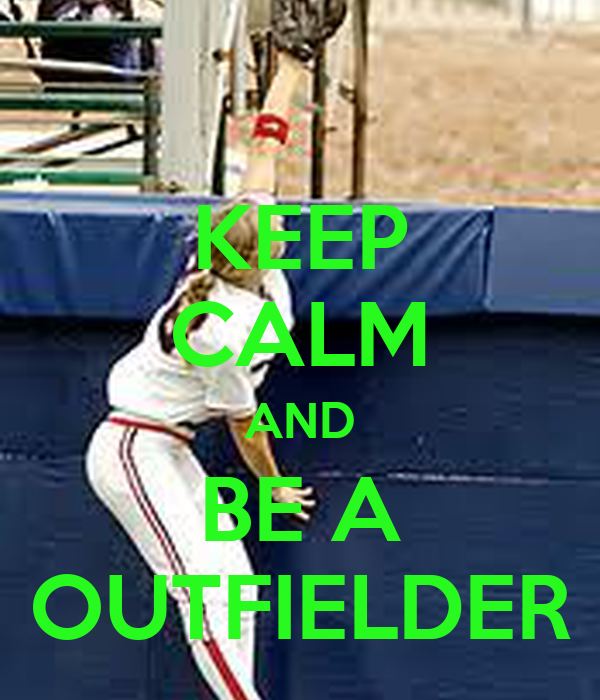 KEEP CALM AND BE A OUTFIELDER