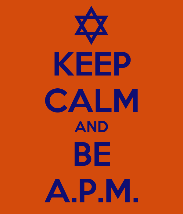 KEEP CALM AND BE A.P.M.