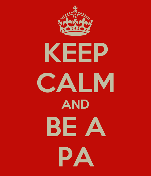 KEEP CALM AND BE A PA