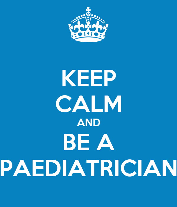 KEEP CALM AND BE A PAEDIATRICIAN