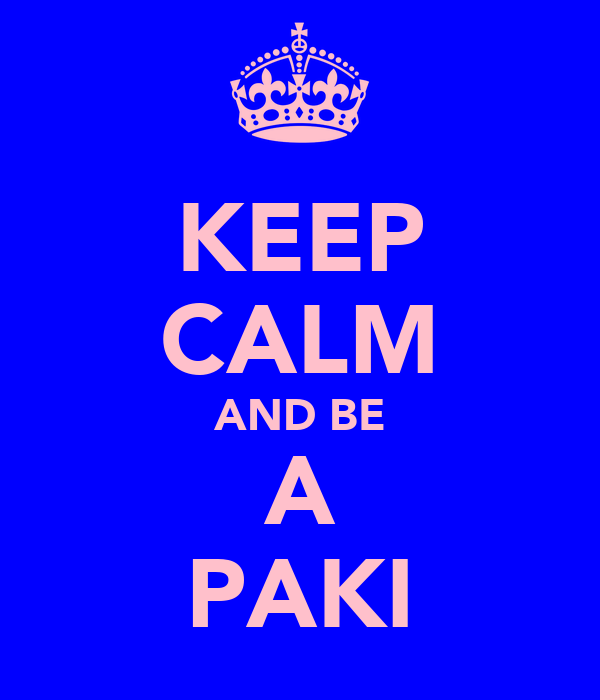 KEEP CALM AND BE A PAKI