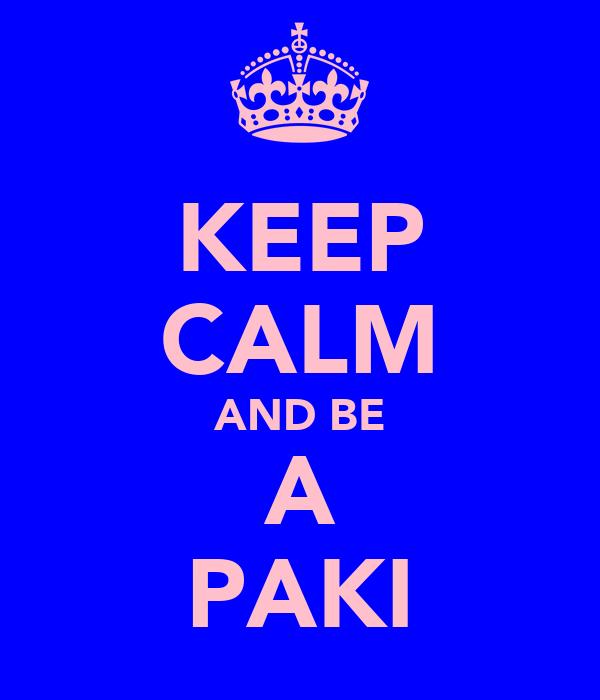 KEEP CALM AND BE A PAKI