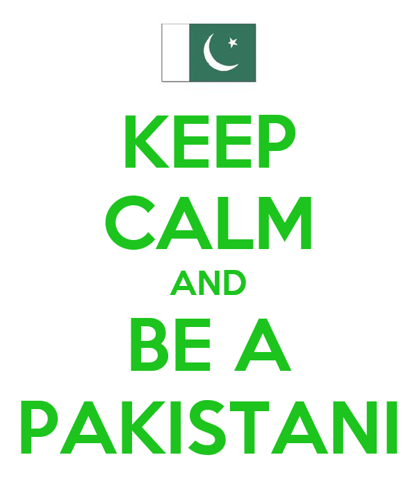 KEEP CALM AND BE A PAKISTANI