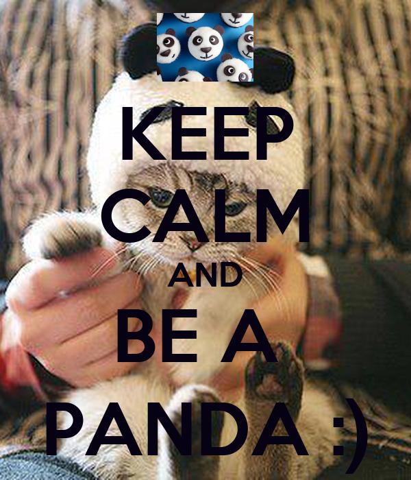 KEEP CALM AND BE A  PANDA :)