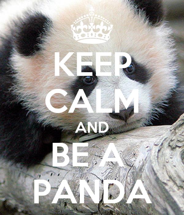 KEEP CALM AND BE A  PANDA