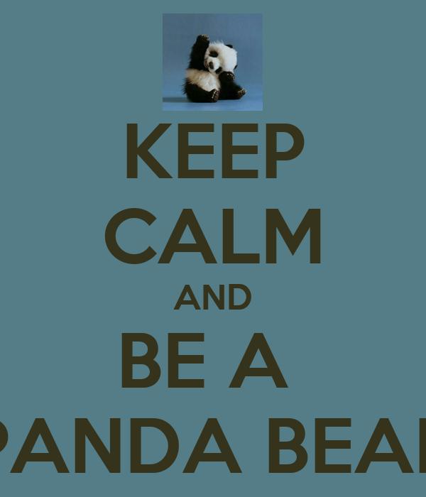 KEEP CALM AND BE A  PANDA BEAR