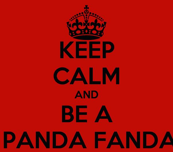 KEEP CALM AND BE A  PANDA FANDA
