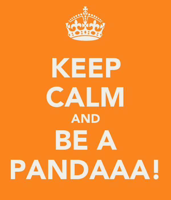 KEEP CALM AND BE A PANDAAA!