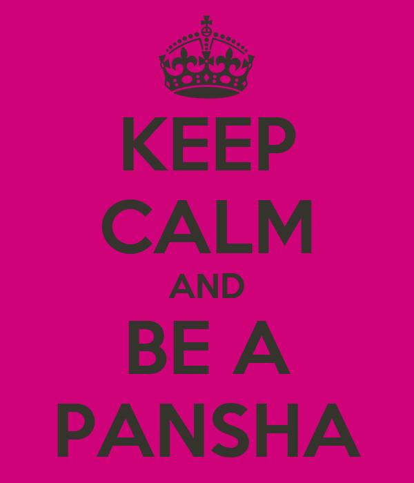 KEEP CALM AND BE A PANSHA
