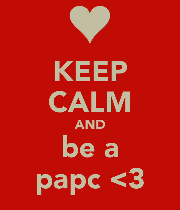KEEP CALM AND be a papc <3