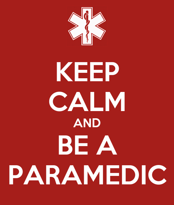 KEEP CALM AND BE A PARAMEDIC