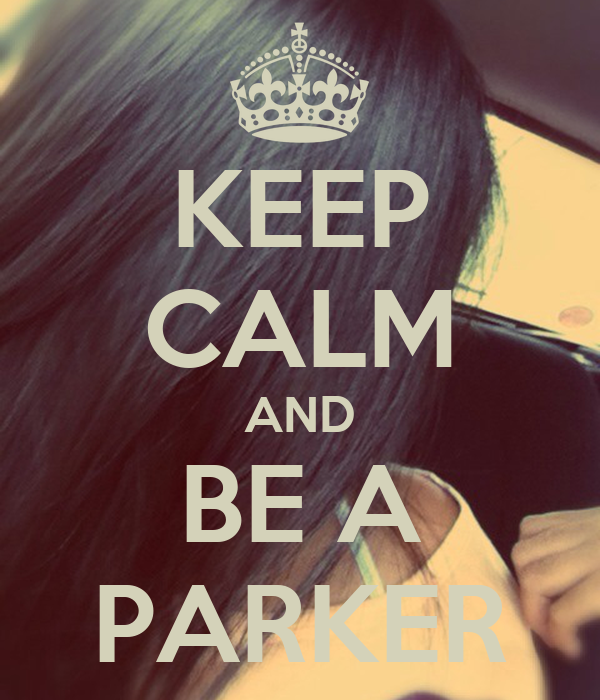 KEEP CALM AND BE A PARKER