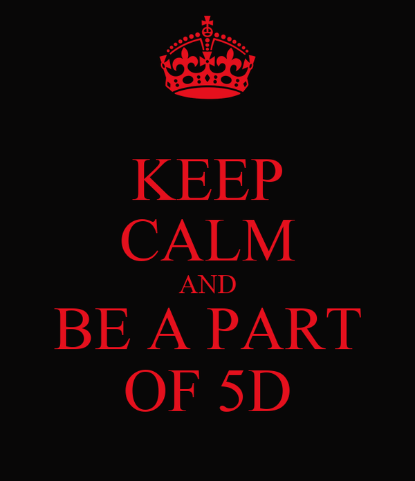 KEEP CALM AND BE A PART OF 5D