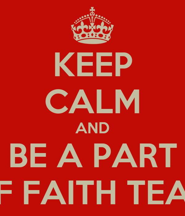 KEEP CALM AND BE A PART OF FAITH TEAM