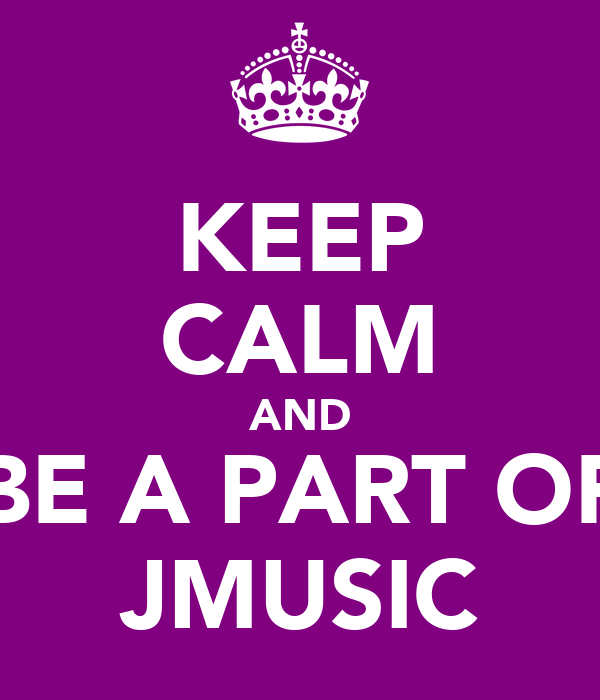 KEEP CALM AND BE A PART OF JMUSIC