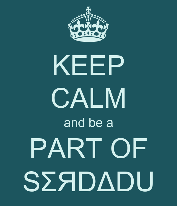 KEEP CALM and be a PART OF SΣЯDΔDU