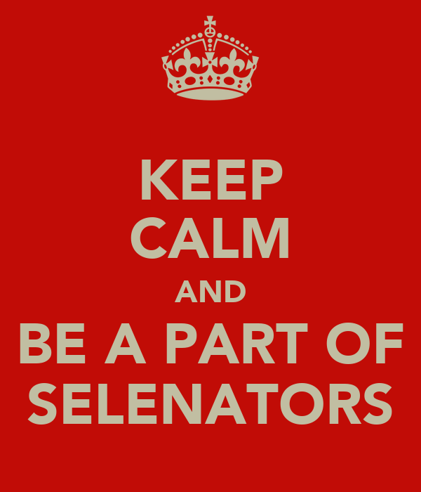 KEEP CALM AND BE A PART OF SELENATORS