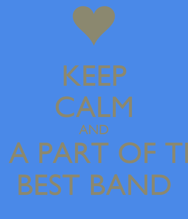 KEEP CALM AND BE A PART OF THE BEST BAND