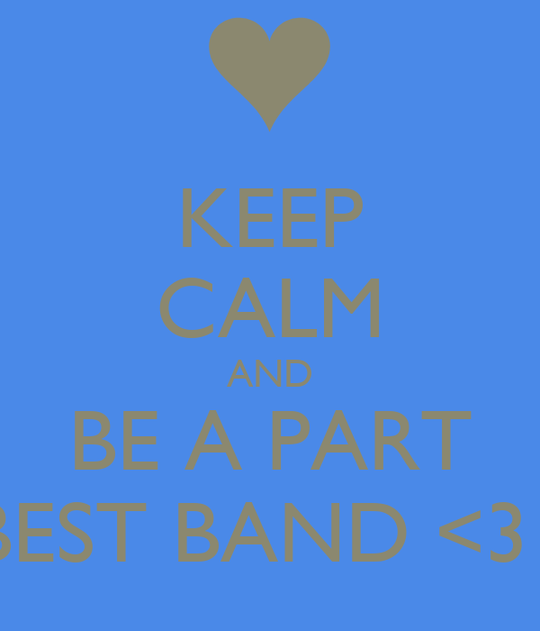 KEEP CALM AND BE A PART OF THE BEST BAND <3 luv u guys