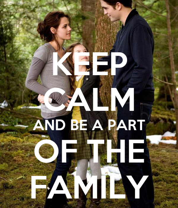 KEEP CALM AND BE A PART OF THE FAMILY