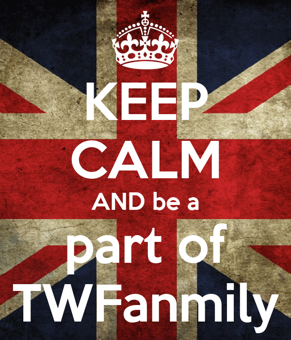 KEEP CALM AND be a part of TWFanmily