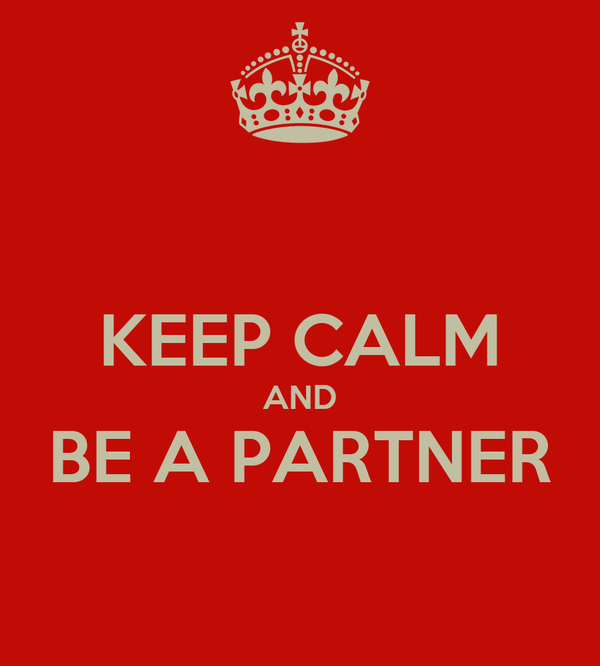 KEEP CALM AND BE A PARTNER