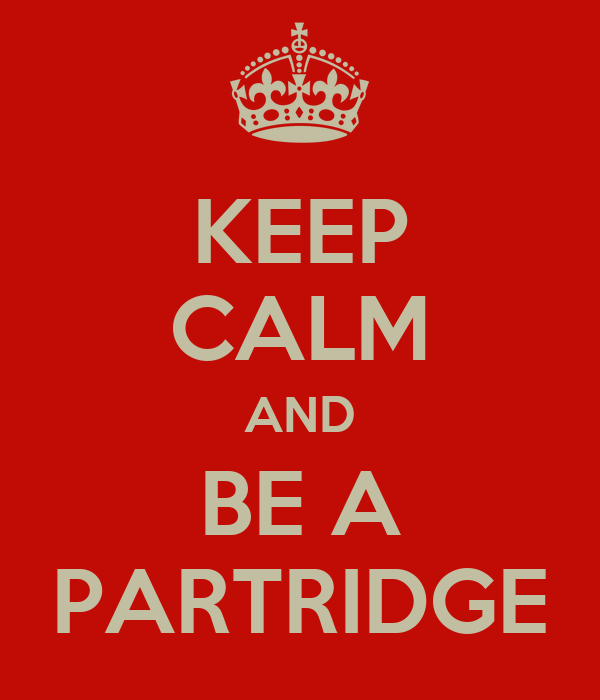 KEEP CALM AND BE A PARTRIDGE
